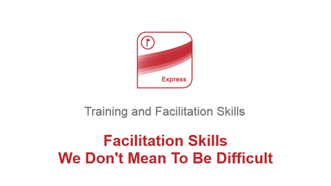 Facilitation Skills: We Don't Mean To Be Difficult