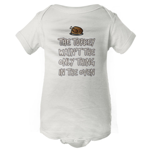 Thanksgiving This Turkey Wasn't The Only Thing In The Oven Baby Onesie