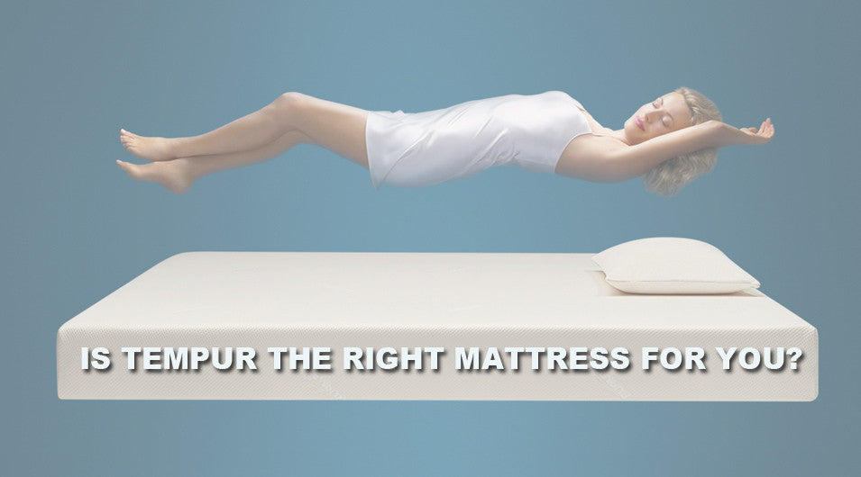 Is a Tempur Mattress the right mattress for you?