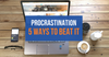 Procrastination and 5 Ways to Beat It-Focus Supplements