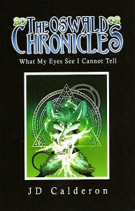 OSWALD CHRONICLES, The: WHAT MY EYES SEE I CANNOT TELL (2019) (JD Calderon)