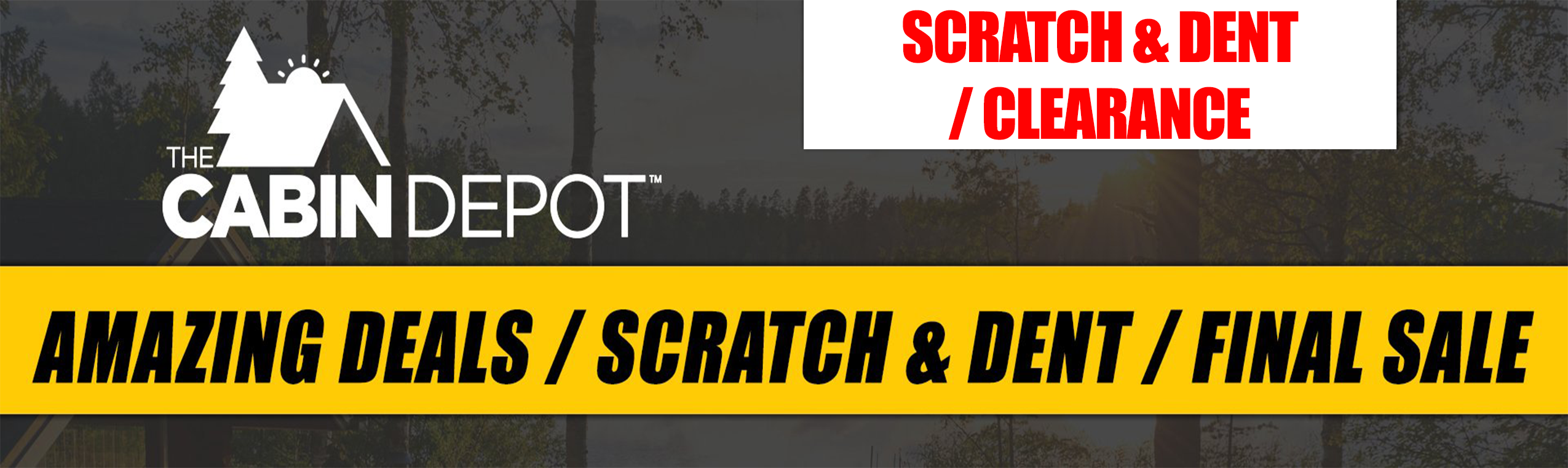 The Cabin Depot™ Scratch & Dent / Clearance Page