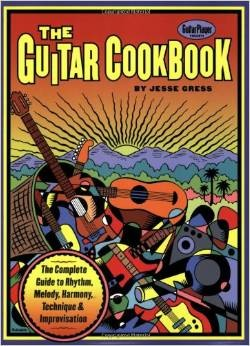THE GUITAR COOKBOOK THE COMPLETE GUIDE TO RHYTHM, MELODY, HARMONY, TECHNIQUE & IMPROVISATION - Bananas at Large