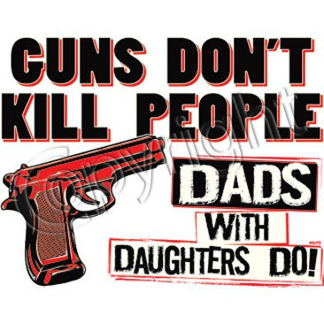 Guns don't kill - dad's with daughters do.
