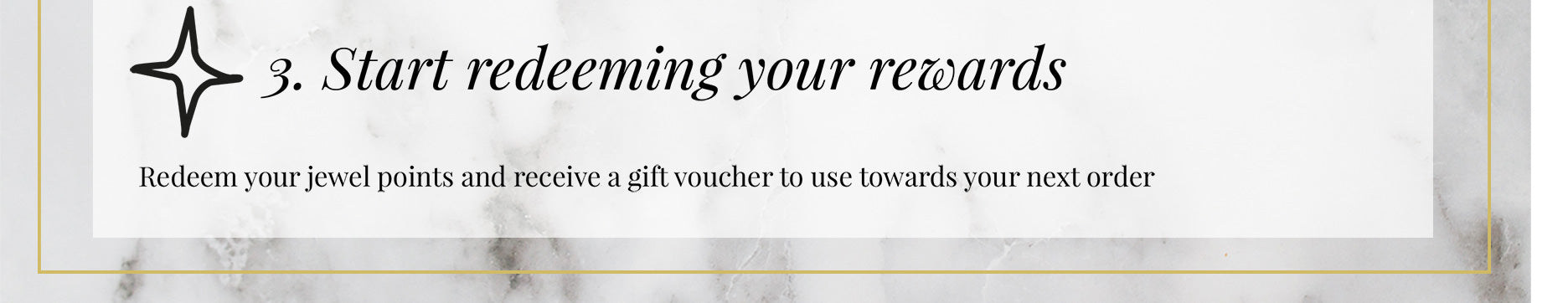 Redeem your jewel points and receive a gift voucher to use towards your next order