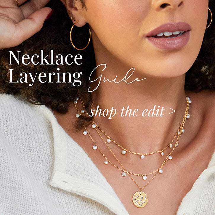 View our Necklace Layering Guide