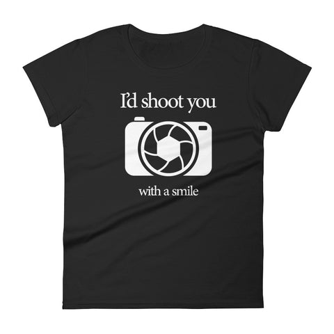 I'd Shoot You With A Smile - Women's short sleeve t-shirt