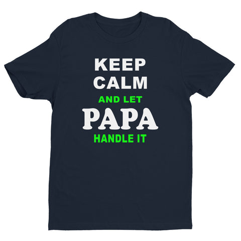 Keep Calm and Let Papa Handle It - Short sleeve men's t-shirt