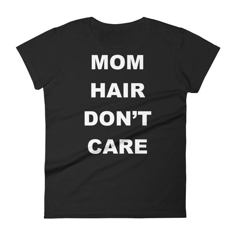 Mom Hair Don't Care - Women's short sleeve t-shirt
