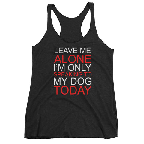 Leave Me Alone Its Dog Time - Women's tank top
