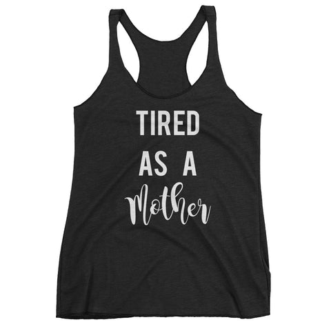 Tired As A Mother - Women's Racerback Tank