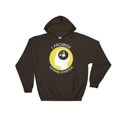 I Promise I'm Paying Attention - Hooded Sweatshirt