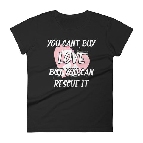 You Can't Buy Love so Rescue It - Women's short sleeve t-shirt