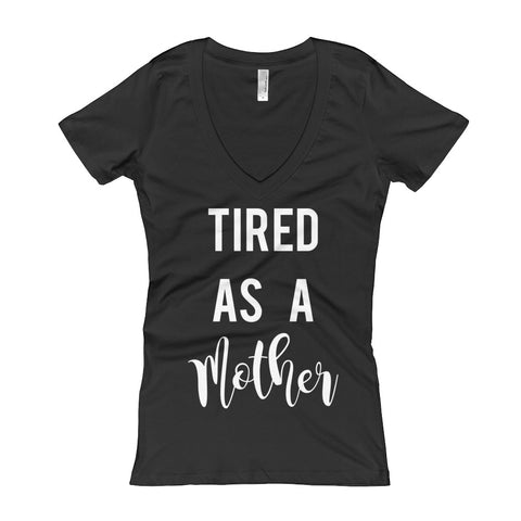 Tired As A Mother - Women's V-Neck T-shirt