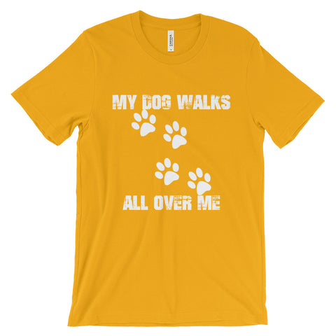 My Dog Walks All Over Me - Unisex short sleeve t-shirt