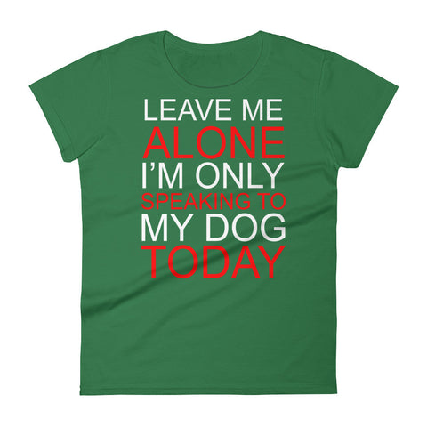 Leave Me Alone Its Dog Time - Women's short sleeve t-shirt