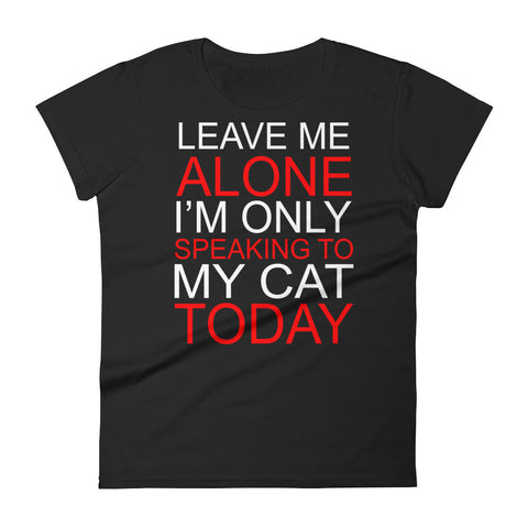 Leave Me Alone... - Women's short sleeve t-shirt