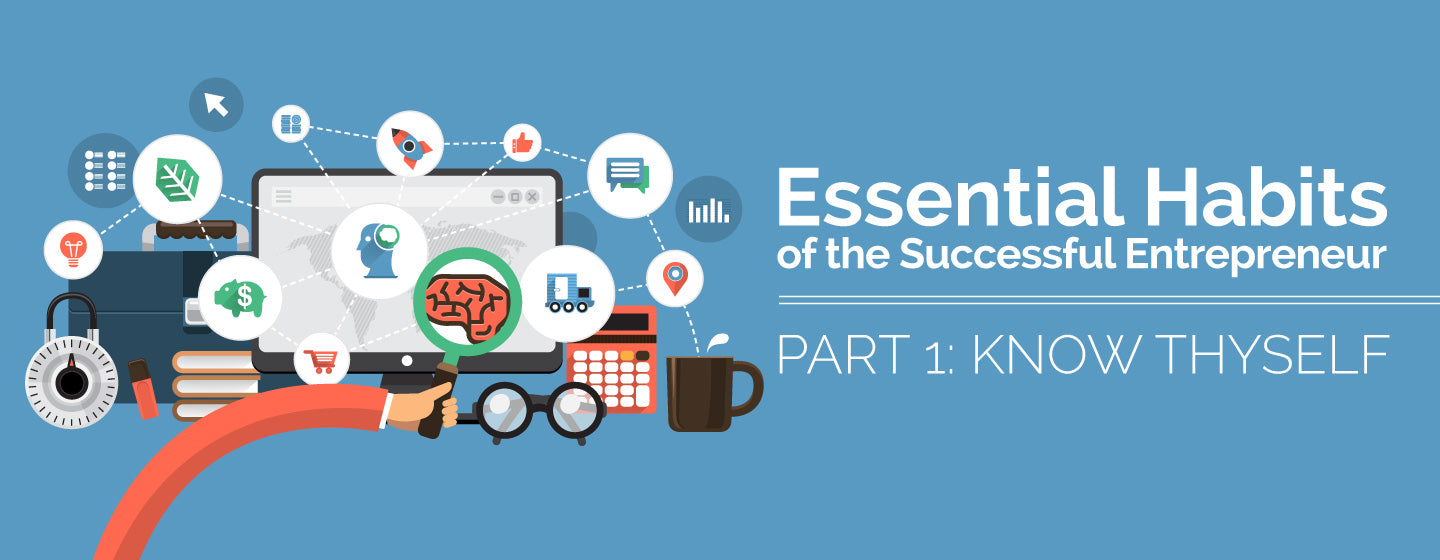 Essential Habits of the Successful Entrepreneur: Part 1 (Know Thyself)