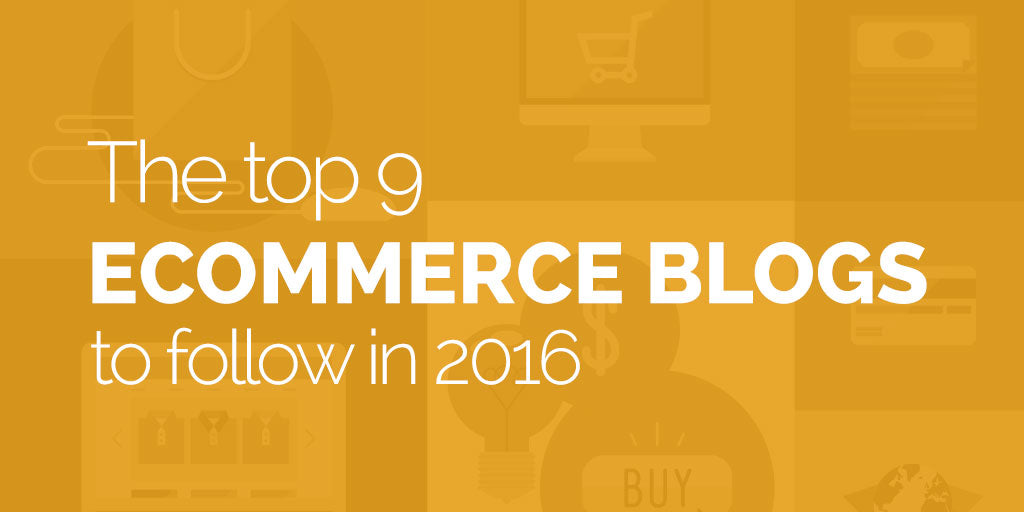 The top 9 best ecommerce blogs to follow in 2016