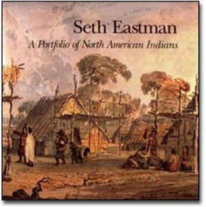 Seth Eastman: Portfolio of North American Indians