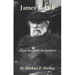 James J. Hill: Empire Builder of the Northwest