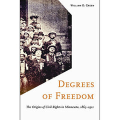 Degrees of Freedom: The Origins of Civil Rights in Minnesota, 1865-1912