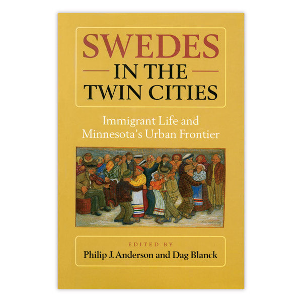 Swedes in the Twin Cities: Immigrant Life and Minnesota's Urban Frontier