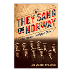 They Sang for Norway:  Olaf Oleson's Immigrant Choir