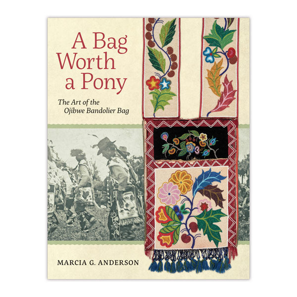 Bag Worth a Pony, A: The Art of the Ojibwe Bandolier Bag
