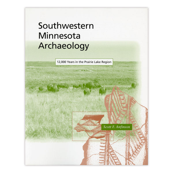 Southwestern Minnesota Archaeology: 12,000 Years in the Prairie Lake Region