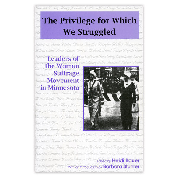 Privilege for Which We Struggled: Leaders of the Woman Suffrage Movement in Minnesota