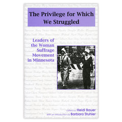 The Privilege for Which We Struggled: Leaders of the Woman Suffrage Movement in Minnesota