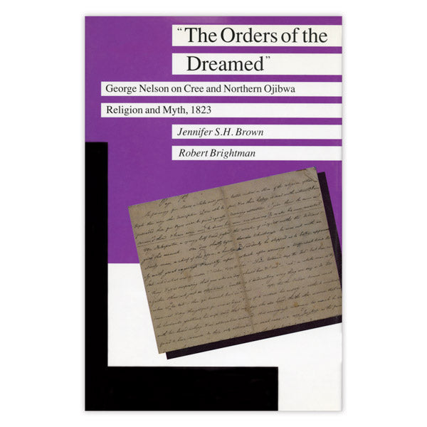 Orders of the Dreamed: George Nelson on Cree and Northern Ojibwa Religion and Myth, 1823