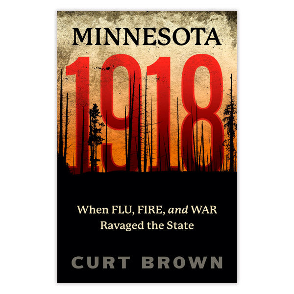 Minnesota 1918: When Flu, Fire, and War Ravaged the State (September 2019)