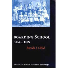 Boarding School Seasons: American Indian Families 1900 -1940
