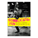 Complicated Fun: The Birth of Minneapolis Punk and Indie Rock, 1974-1984 - An Oral History