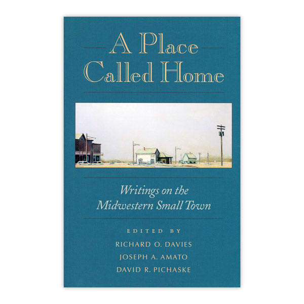 Place Called Home: Writings on the Midwestern Small Town