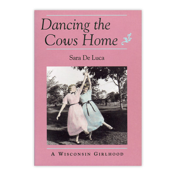 Dancing the Cows Home: A Wisconsin Girlhood