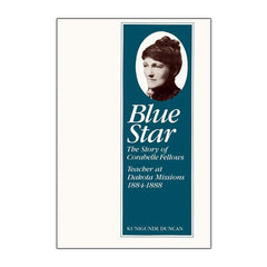 Blue Star: The Story of Corabelle Fellows, Teacher at Dakota Missions, 1884-1888