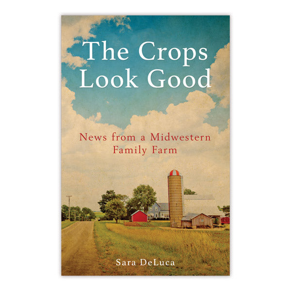 The Crops Look Good: News from a Midwestern Family Farm
