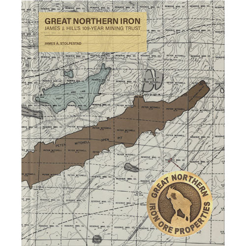 Great Northern Iron: James J. Hill's 109-Year Mining Trust