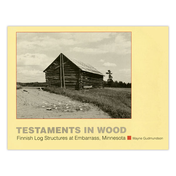 Testaments in Wood: Finnish Log Structures at Embarrass, Minnesota
