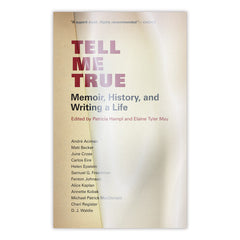 Tell Me True: Memoir, History, and Writing a Life
