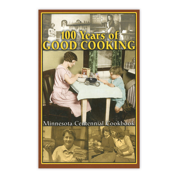 100 Years of Good Cooking: A Minnesota Centennial Cookbook