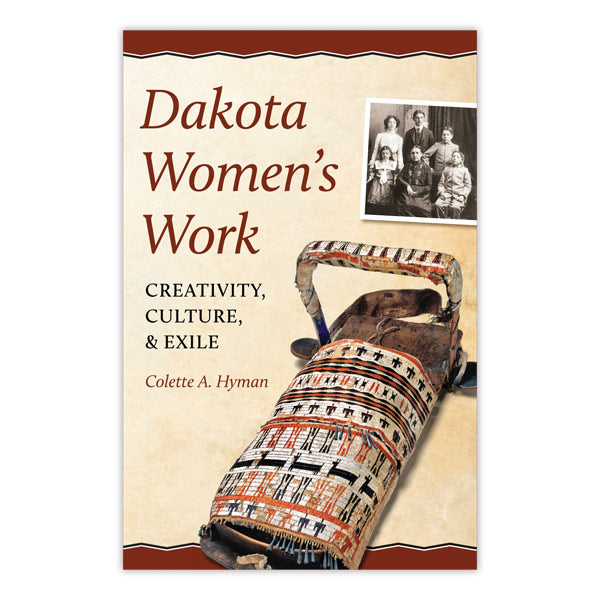 Dakota Women's Work: Creativity, Culture, and Exile