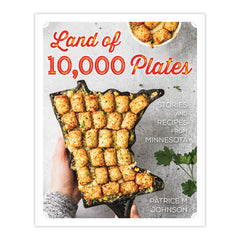 Land of 10,000 Plates: Stories and Recipes from Minnesota