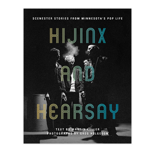 Hijinx and Hearsay: Scenester Stories from Minnesota