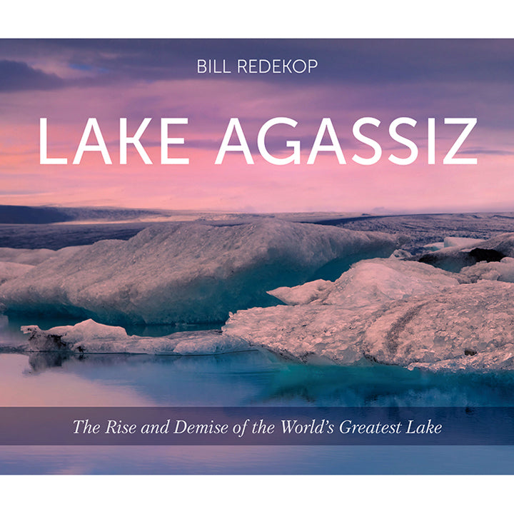 Lake Agassiz: The Rise and Demise of the World