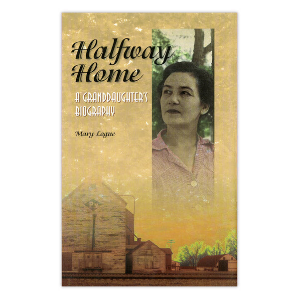 Halfway Home: A Granddaughter's Biography