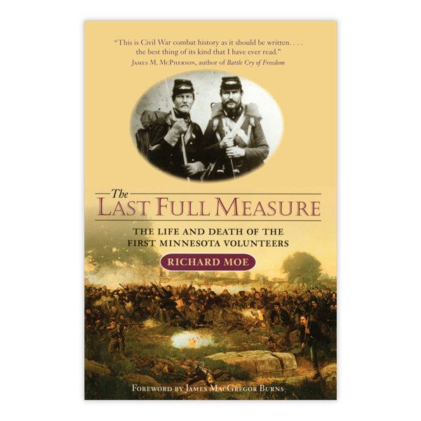 The Last Full Measure: The Life and Death of the First Minnesota Volunteers